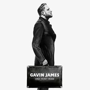 "GAVIN JAMES // ALBUM ""ONLY TICKET HOME"""