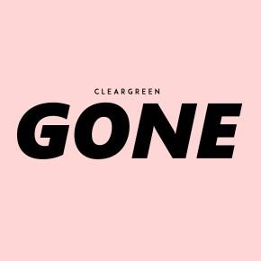 "CLEARGREEN // ""GONE"""