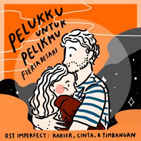 "FIERSA BESARI // VIDEO LIRIK ""PELUKKU UNTUK PELIKMU"" (OST. IMPERFECT: KARIER, CINTA, & TIMBANGAN)"