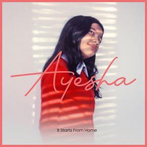 "AYESHA // SEGERA LEPAS VIDEO MUSIK ""IT STARTS FROM HOME"""