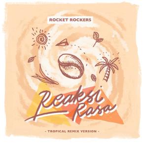 """ROCKET ROCKERS // SINGLE """"REAKSI RASA TROPICAL REMIX VERSION"""""""