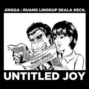 """UNTITLED JOY // SINGLE """"JINGGA: RUANG LINGKUP SKALA KECIL"""""""