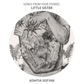 """ADHITIA SOFYAN // SINGLE """"SONG FROM YOUR STORIES - LITTLE SISTER"""""""
