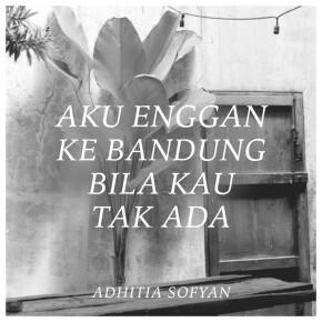 "ADHITIA SOFYAN // SINGLE ""AKU ENGGAN KE BANDUNG BILA KAU TAK ADA"""