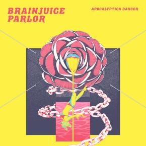 """BRAINJUICE PARLOR // SINGLE """"APOCALYPTICA DANCER"""""""