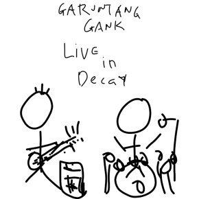 "GARUNTANG GANK // SINGLE ""LIVE IN DECAY"""