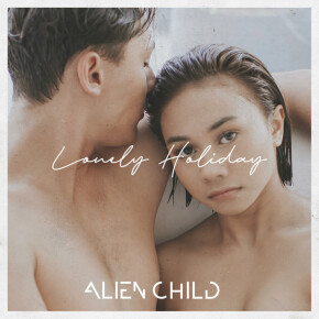 """ALIEN CHILD // SINGLE """"LONELY HOLIDAY"""""""