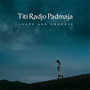 "TITI RADJO PADMAJA // RILIS SINGLE ""LEAVE AND GOODBYE"""